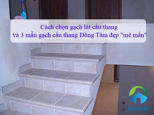 """Cách chọn gạch lát cầu thang và 3 mẫu gạch cầu thang Đồng Tâm đẹp """"mê mẩn"""""""