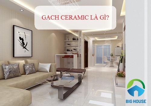 Gạch ceramic là gì? Đánh giá chi tiết về chất lượng, mẫu mã, giá thành