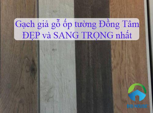 Các mẫu gạch giả gỗ ốp tường Đồng Tâm ĐẸP và SANG TRỌNG nhất