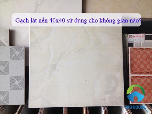 Gạch lát nền 40×40 sử dụng cho không gian nào phù hợp nhất?