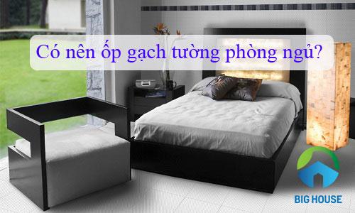 Có nên ốp gạch tường phòng ngủ? Nên ốp gạch phòng ngủ như thế nào?