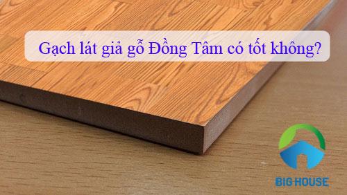 Giải đáp chi tiết: Gạch lát nền giả gỗ Đồng Tâm có tốt không?