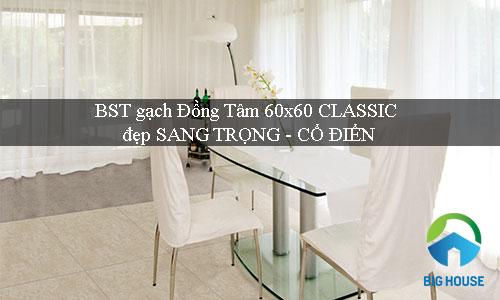 BST gạch Đồng Tâm 60×60 CLASSIC đẹp SANG TRỌNG – CỔ ĐIỂN