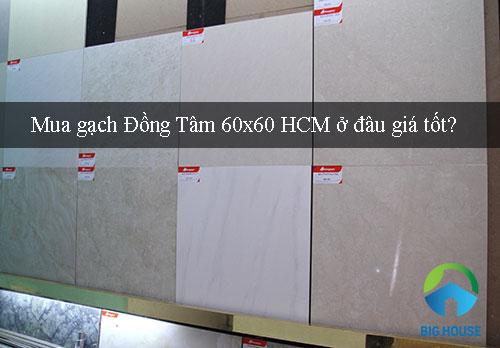 Mua gạch Đồng Tâm 60×60 HCM ở đâu chính hãng, giá tốt?