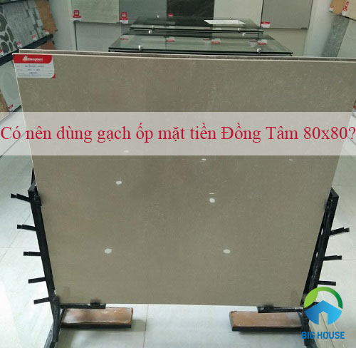 [TƯ VẤN] Có nên dùng gạch ốp mặt tiền Đồng Tâm 80×80?