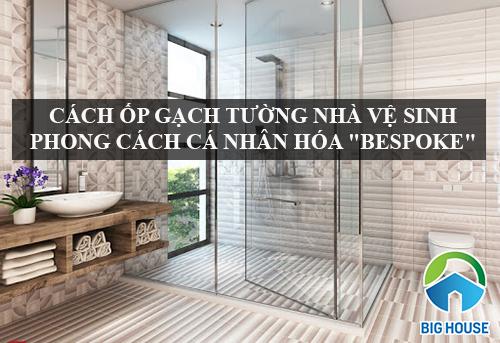 XEM NGAY: Phong cách ốp gạch tường nhà vệ sinh ĐẸP – ĐỘC – LẠ