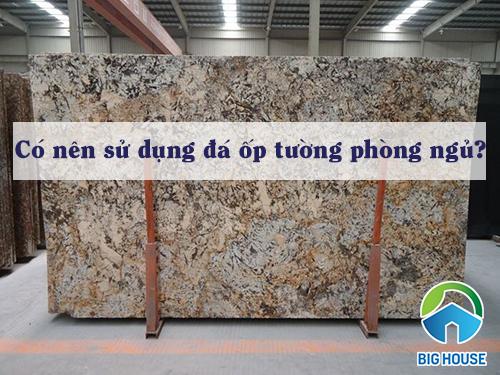 NÊN sử dụng đá ốp tường phòng ngủ không? Bạn hỏi – Chuyên gia trả lời
