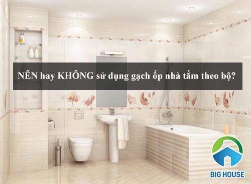 CHIÊM NGƯỠNG gạch ốp nhà tắm theo bộ CHUẨN Đậm – Điểm – Nhạt
