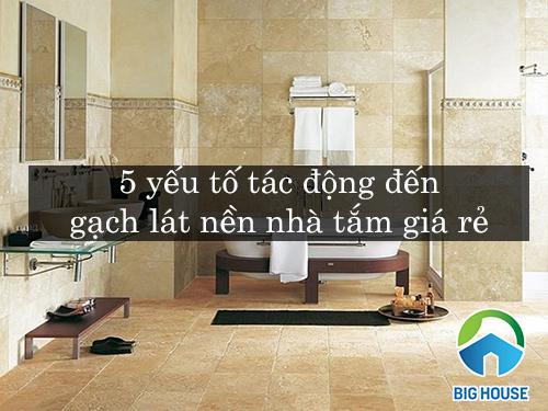 5 Yếu tố tác động đến gạch lát nền nhà tắm GIÁ RẺ – Bạn nhất định PHẢI biết